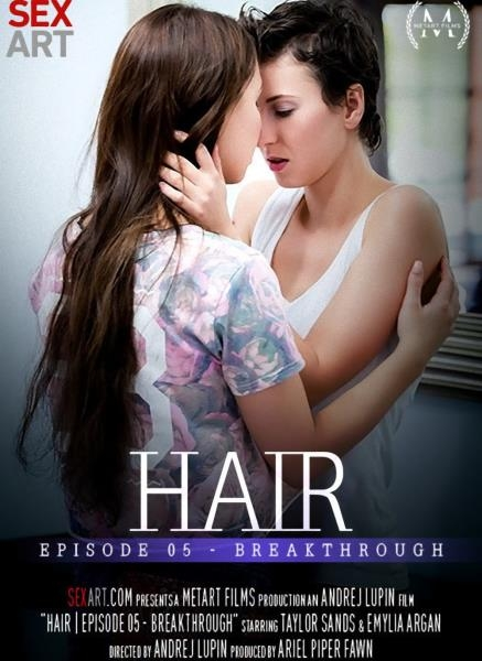 Hair Episode 5 - Breakthrough - Emylia Argan, Taylor Sands | SexArt | 2017 | FullHD | 1.39 GB