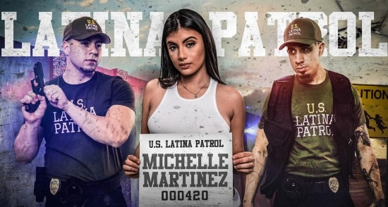 Latina Patrol - Michelle Martinez | LatinaPatrol, FetishNetwork | 2017 | SD | 631 MB